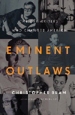 Eminent Outlaws The Gay Writers Who Changed America by Christopher Bram cover
